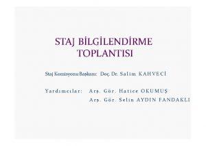 STAJ BLGLENDRME TOPLANTISI Staj Komisyonu Bakan Do Dr