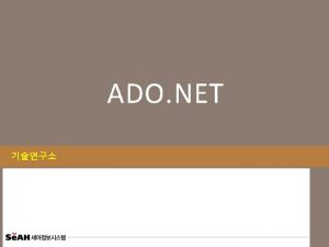ADO NET Data Provider ADO NET Architecture ADO