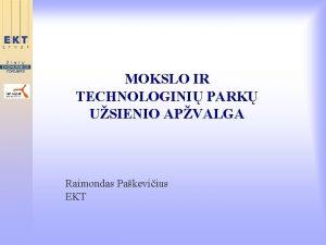 MOKSLO IR TECHNOLOGINI PARK USIENIO APVALGA Raimondas Pakeviius