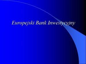 Europejski Bank Inwestycyjny Europejski Bank Inwestycyjny European Investment