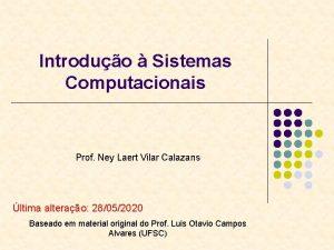 Introduo Sistemas Computacionais Prof Ney Laert Vilar Calazans