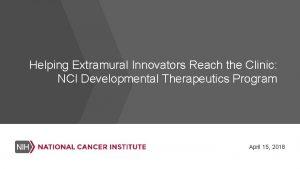 Helping Extramural Innovators Reach the Clinic NCI Developmental