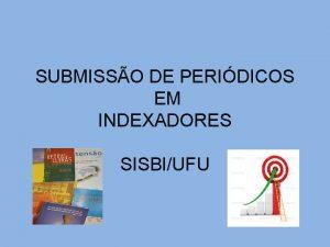 SUBMISSO DE PERIDICOS EM INDEXADORES SISBIUFU O QUE