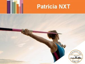 Patricia NXT Patricia NXT Mission Requierments Retain functionality