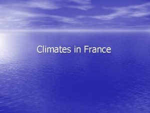 Climates in France The 5 different climates are