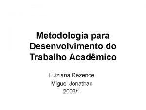 Metodologia para Desenvolvimento do Trabalho Acadmico Luiziana Rezende