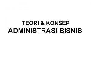 TEORI KONSEP ADMINISTRASI BISNIS Administrasi PENGERTIAN ADMINISTRASI Administrasi