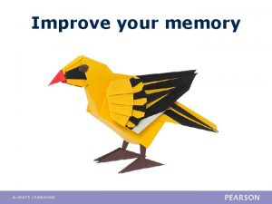 Improve your memory Improve your memory Having a