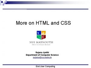More on HTML and CSS Sujana Jyothi Department
