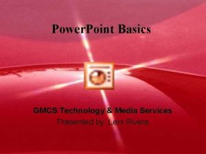 Power Point Basics GMCS Technology Media Services Presented