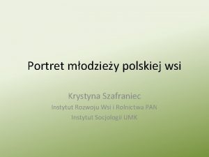 Portret modziey polskiej wsi Krystyna Szafraniec Instytut Rozwoju