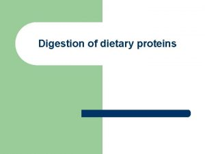 Digestion of dietary proteins Digestion of dietary proteins