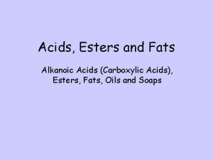 Acids Esters and Fats Alkanoic Acids Carboxylic Acids