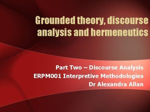 Grounded theory discourse analysis and hermeneutics Part Two