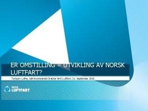 ER OMSTILLING UTVIKLING AV NORSK LUFTFART Torbjrn Lothe