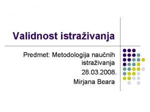 Validnost istraivanja Predmet Metodologija naunih istraivanja 28 03