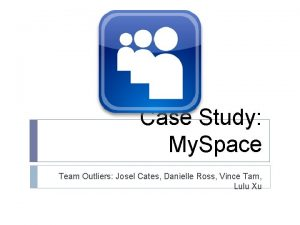 Case Study My Space Team Outliers Josel Cates