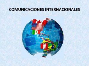 COMUNICACIONES INTERNACIONALES 1 La comunicacin efectiva piedra angular