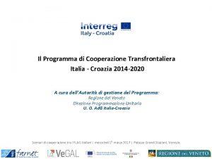 Il Programma di Cooperazione Transfrontaliera Italia Croazia 2014