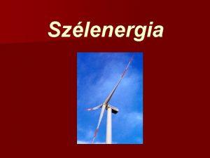 Szlenergia Szl mint energiaforrs Mi a szl A