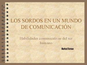 LOS SORDOS EN UN MUNDO DE COMUNICACIN Habilidades
