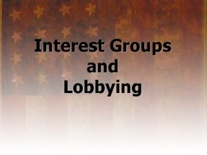 Interest Groups and Lobbying What is an Interest