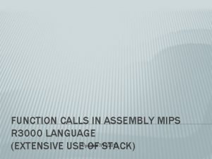 FUNCTION CALLS IN ASSEMBLY MIPS R 3000 LANGUAGE