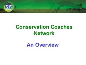 Conservation Coaches Network An Overview Conservation Coaches Network