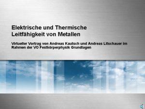 Elektrische und Thermische Leitfhigkeit von Metallen Virtueller Vortrag
