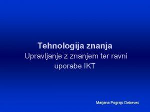 Tehnologija znanja Upravljanje z znanjem ter ravni uporabe