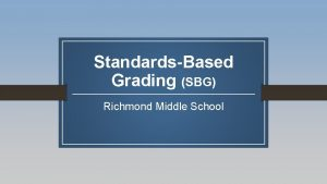 StandardsBased Grading SBG Richmond Middle School Why Standardsbased