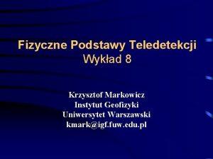 Fizyczne Podstawy Teledetekcji Wykad 8 Krzysztof Markowicz Instytut