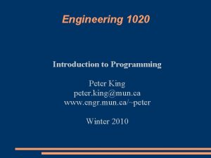 Engineering 1020 Introduction to Programming Peter King peter