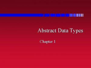 Abstract Data Types Chapter 1 Today Data Types