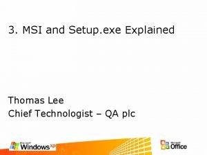3 MSI and Setup exe Explained Thomas Lee