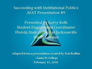 Succeeding with Institutional Politics AFAT Presentation 9 Presented