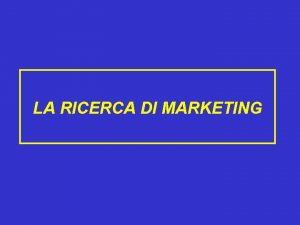 LA RICERCA DI MARKETING GLI UTENTI E LAGENTE