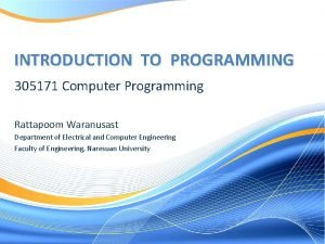 INTRODUCTION TO PROGRAMMING 305171 Computer Programming Rattapoom Waranusast