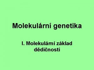 Molekulrn genetika I Molekulrn zklad ddinosti vod molekulrn