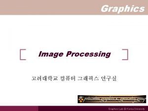 Graphics Image Processing Graphics Lab Korea University Overview