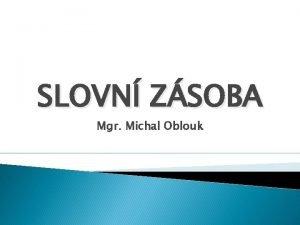 SLOVN ZSOBA Mgr Michal Oblouk SLOVN ZSOBA tvo