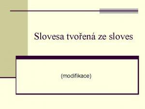 Slovesa tvoen ze sloves modifikace zmna viduzpsobu slovesnho