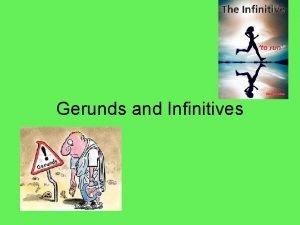 Gerunds and Infinitives Gerunds A gerund is a