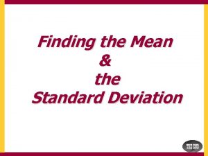 Finding the Mean the Standard Deviation Finding the