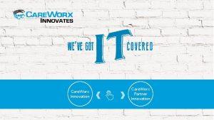 Care Worx Innovation Care Worx Partner Innovation Security