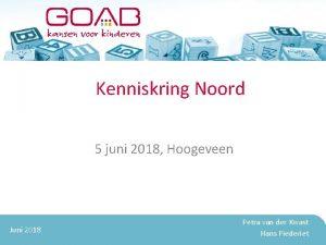 Kenniskring Noord 5 juni 2018 Hoogeveen Juni 2018