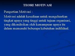 TEORI MOTIVASI Pengertian Motivasi Motivasi adalah kesediaan untuk