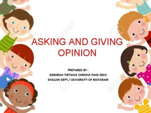 ASKING AND GIVING OPINION PREPARED BY DEBORAH TIRTANIA