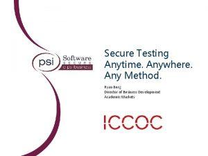 Secure Testing Anytime Anywhere Any Method Ryan Burg