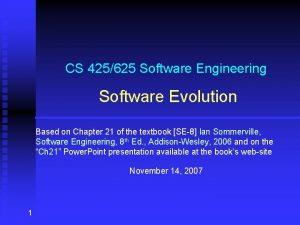 CS 425625 Software Engineering Software Evolution Based on